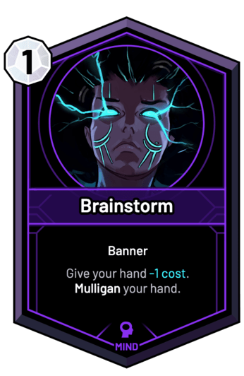 Brainstorm - Give your hand -1c. Mulligan your hand.