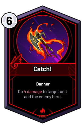 Catch! - Do 4 Damage to target unit and the enemy hero.