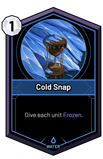 Cold Snap - Give each unit Frozen.