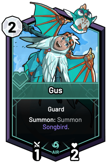 Gus - Summon: Summon Songbird.