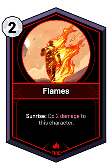 Flames - Sunrise: Do 2 Damage to this character.