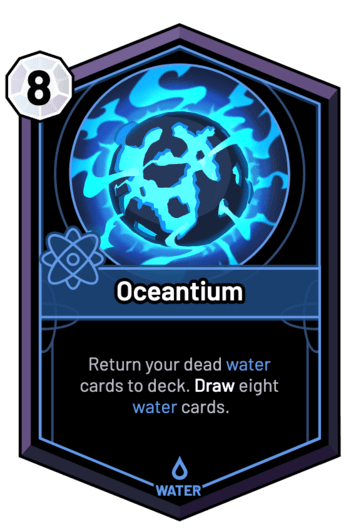 Oceantium - Return your dead water cards to deck. Draw eight water cards.