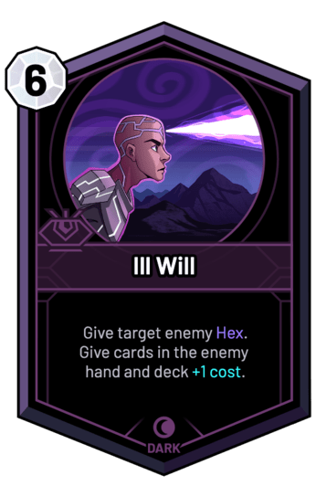Ill Will - Give target enemy Hex. Give cards in the enemy hand and deck +1c.