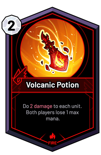 Volcanic Potion - Do 2 Damage to each unit. Both players lose 1 max mana.