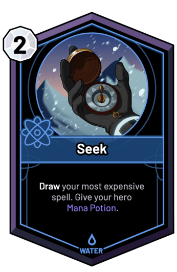 Seek - Draw your most expensive spell. Give your hero Mana Potion.