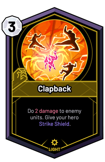 Clapback - Do 2 Damage to enemy units. Give your hero Strike Shield.