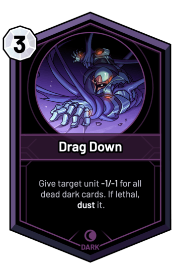 Drag Down - Give target unit -1/-1 for all dead dark cards. If lethal, dust it.