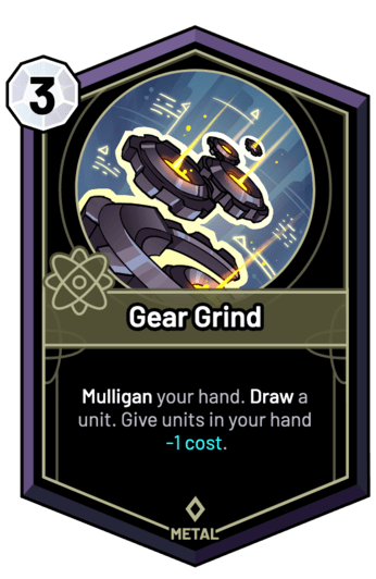 Gear Grind - Mulligan your hand. Draw a unit. Give units in your hand -1c.