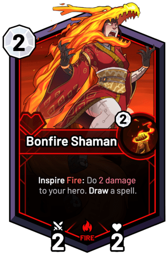 Bonfire Shaman - Inspire Fire: Do 2 Damage to your hero. Draw a spell.