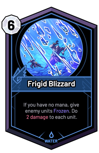 Frigid Blizzard - If you have no mana, give enemy units Frozen. Do 2 Damage to each unit.