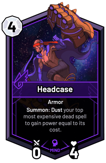 Headcase - Summon: Dust your top most expensive dead spell to gain power equal to its cost.