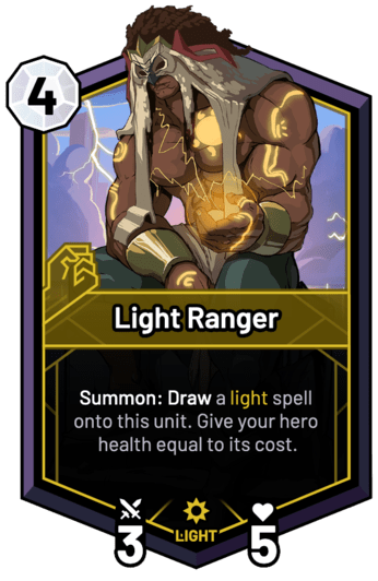 Light Ranger - Summon: Draw a light spell onto this unit. Give your hero health equal to its cost.