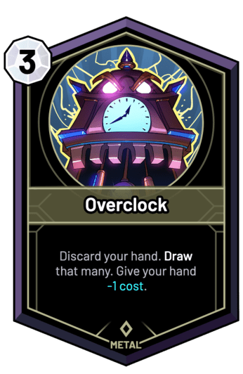 Overclock - Discard your hand. Draw that many. Give your hand -1c.