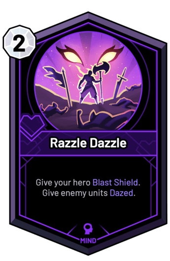 Razzle Dazzle - Give your hero Blast Shield. Give enemy units Dazed.