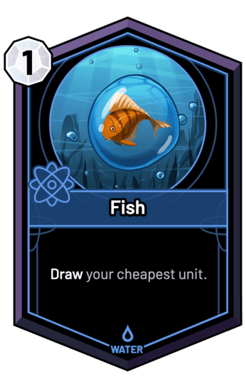Fish - Draw your cheapest unit.