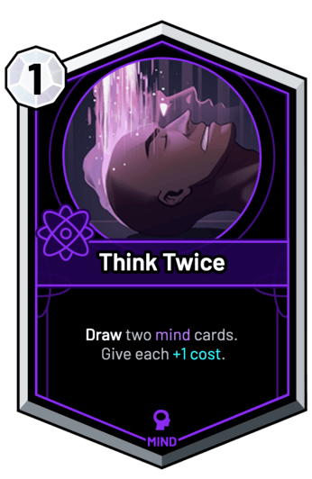 Think Twice - Draw two mind cards. Give each +1c.