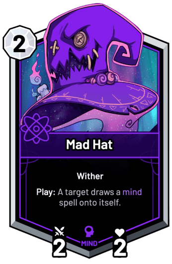 Mad Hat - Play: A target draws a mind spell onto itself.