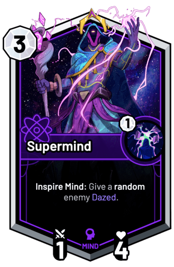 Supermind - Inspire Mind: Give a random enemy Dazed.