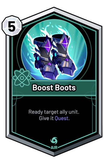 Boost Boots - Ready target ally unit. Give it Quest.