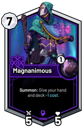 Magnanimous - Summon: Give your hand and deck -1c.