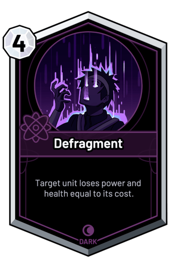 Defragment - Target unit loses power and health equal to its cost.