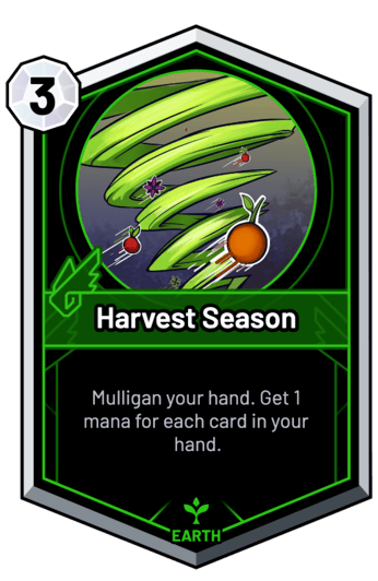 Harvest Season - Mulligan your hand. Get 1 mana for each card in your hand.