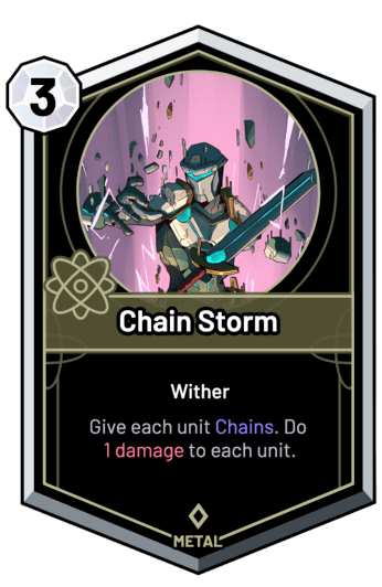 Chain Storm - Give each unit Chains. Do 1 Damage to each unit.