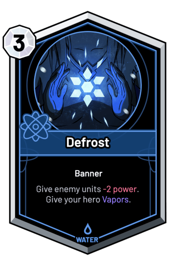 Defrost - Give enemy units -2 Power. Give your hero Vapors.