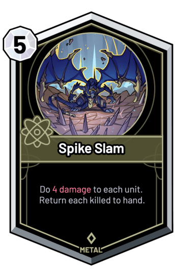 Spike Slam - Do 4 Damage to each unit. Return each killed to hand.