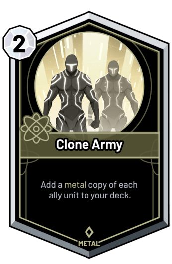 Clone Army - Add a metal copy of each ally unit to your deck.