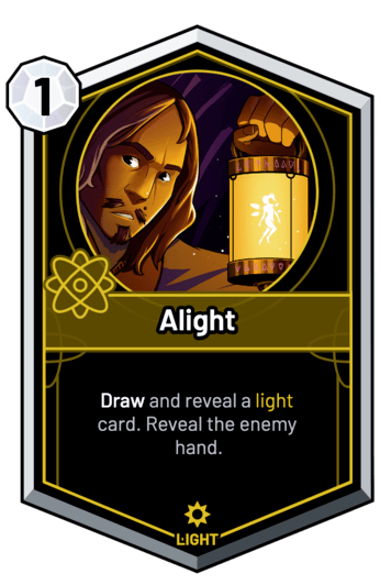 Alight - Draw and reveal a light card. Reveal the enemy hand.