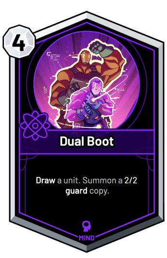 Dual Boot - Draw a unit. Summon a 2/2 guard copy.