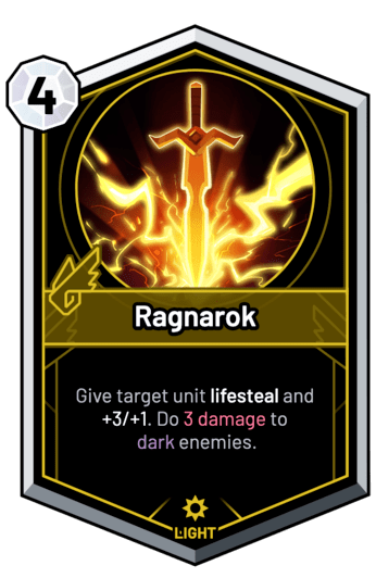 Ragnarok - Give target unit lifesteal and +3/+1. Do 3 Damage to dark enemies.