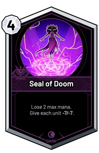 Seal of Doom - Lose 2 max mana. Give each unit -7/-7.