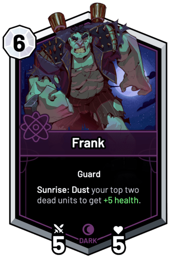 Frank - Sunrise: Dust your top two dead units to get +5 Health.