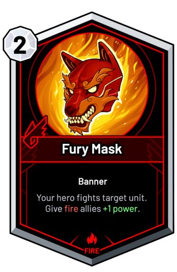 Fury Mask - Your hero fights target unit. Give fire allies +1 Power.