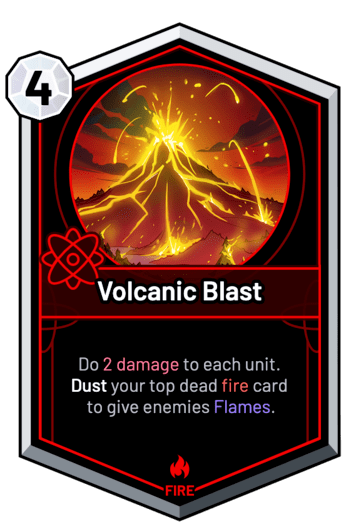 Volcanic Blast - Do 2 Damage to each unit. Dust your top dead fire card to give enemies Flames.