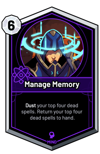 Manage Memory - Dust your top four dead spells. Return your top four dead spells to hand.