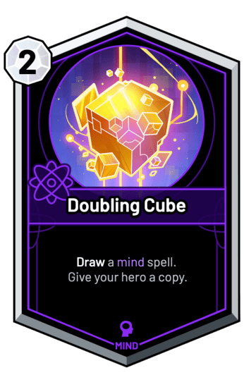 Doubling Cube - Draw a mind spell. Give your hero a copy.