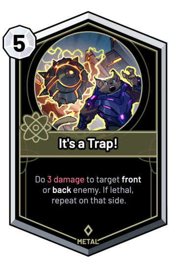 It's a Trap! - Do 3 Damage to target front or back enemy. If lethal, repeat on that side.