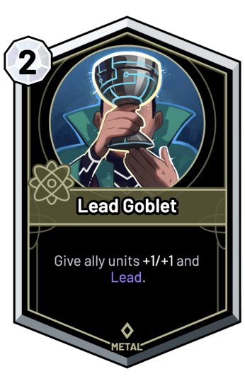 Lead Goblet - Give ally units +1/+1 and Lead.
