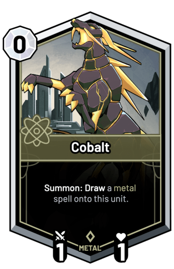 Cobalt - Summon: Draw a metal spell onto this unit.