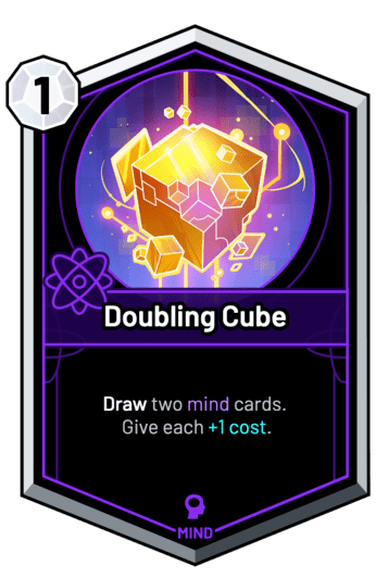 Doubling Cube - Draw two mind cards. Give each +1c.