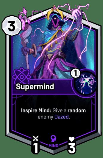 Supermind - Inspire Mind: Give a random enemy Dazed.