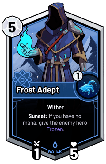 Frost Adept - Sunset: If you have no mana, give the enemy hero Frozen.