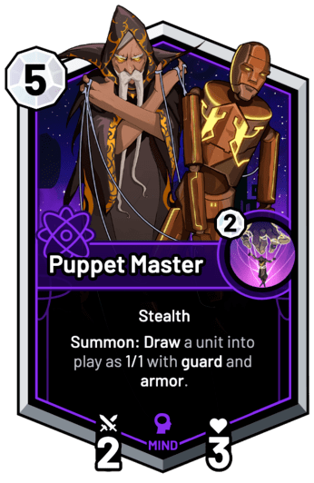 Puppet Master - Summon: Draw a unit into play as 1/1 with guard and armor.