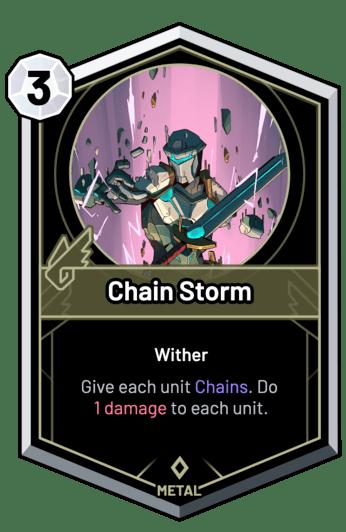 Chain Storm - Give each unit Chains. Do 1 Damage to each unit.