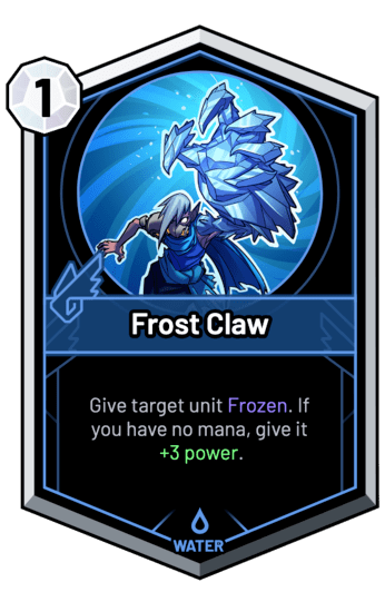 Frost Claw - Give target unit Frozen. If you have no mana, give it {+3atk}.