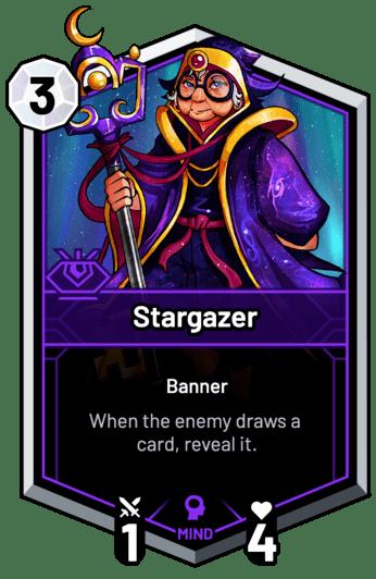 Stargazer - When the enemy draws a card, reveal it.