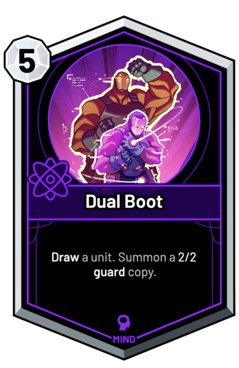Dual Boot - Draw a unit. Summon a 2/2 guard copy.
